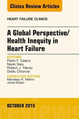 A Global Perspective/Health Inequity in Heart Failure, An Issue of Heart Failure Clinics, E-Book