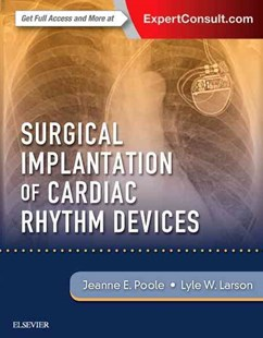 Surgical Implantation of Cardiac Rhythm Devices by Jeanne Poole, Lyle W. Larson (9780323401265) - HardCover - Reference Medicine