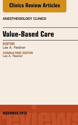 (ebook) Value-Based Care, An Issue of Anesthesiology Clinics