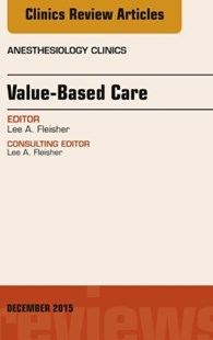 (ebook) Value-Based Care, An Issue of Anesthesiology Clinics, E-Book - Reference Medicine