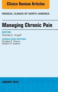 (ebook) Managing Chronic Pain, An Issue of Medical Clinics of North America, E-Book - Reference Medicine