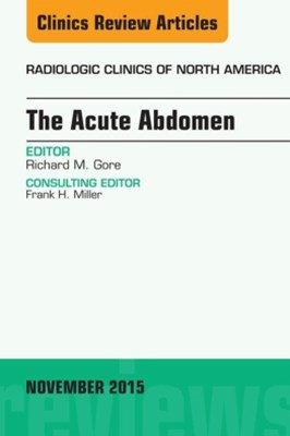 The Acute Abdomen, An Issue of Radiologic Clinics of North America 53-6, E-Book