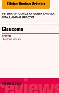 (ebook) Glaucoma, An Issue of Veterinary Clinics of North America: Small Animal Practice 45-6, E-Book - Reference Medicine