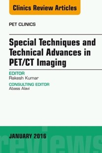 (ebook) Special Techniques and Technical Advances in PET/CT Imaging, An Issue of PET Clinics, E-Book - Reference Medicine