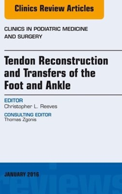 Tendon Repairs and Transfers for the Foot and Ankle, An Issue of Clinics in Podiatric Medicine & Surgery, E-Book