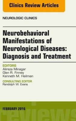 Neurobehavioral Manifestations of Neurological Diseases: Diagnosis & Treatment, An Issue of Neurologic Clinics, E-Book