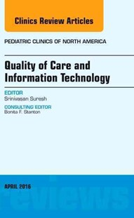 Quality of Care and Information Technology, an Issue of Pediatric Clinics of North America by Suresh Srinivasan (9780323417655) - HardCover - Reference Medicine