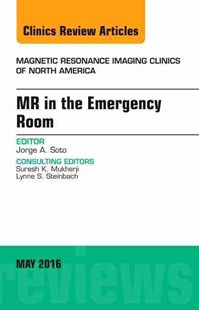 Mr in the Emergency Room, an Issue of Magnetic Resonance Imaging Clinics of North America by Jorge A. Soto (9780323444699) - HardCover - History Latin America