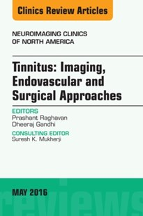 (ebook) Tinnitus: Imaging, Endovascular and Surgical Approaches, An issue of Neuroimaging Clinics of North America, E-Book - Reference Medicine