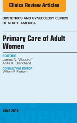 Primary Care of Adult Women, An Issue of Obstetrics and Gynecology Clinics of North America, E-Book