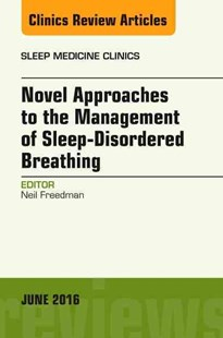 Novel Approaches to the Management of Sleep-Disordered Breathing, an Issue of Sleep Medicine Clinics by Neil S. Freedman (9780323446341) - HardCover - Health & Wellbeing General Health