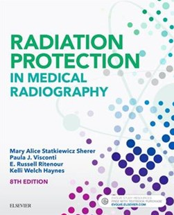 Radiation Protection in Medical Radiography by Mary Alice Statkiewicz-Sherer, Paula J. Visconti, E. Russell Ritenour, Kelli HaynesMSRS RT (9780323446662) - PaperBack - Reference Medicine