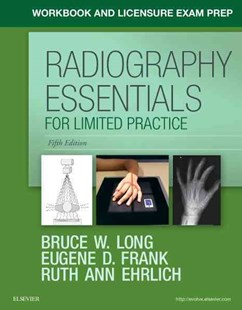 Workbook and Licensure Exam Prep for Radiography Essentials for Limited Practice by Bruce W. Long, Eugene D. Frank, Ruth Ann Ehrlich (9780323459587) - PaperBack - Reference Medicine