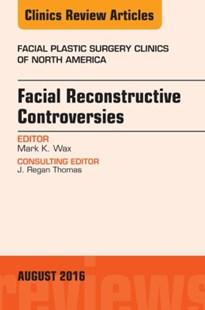 (ebook) Facial Reconstruction Controversies, An Issue of Facial Plastic Surgery Clinics, E-Book - Reference Medicine