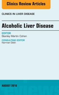 (ebook) Alcoholic Liver Disease, An Issue of Clinics in Liver Disease, E-Book - Reference Medicine