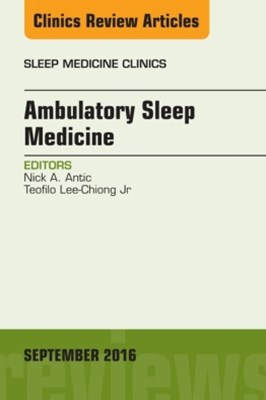Ambulatory Sleep Medicine, An Issue of Sleep Medicine Clinics, E-Book