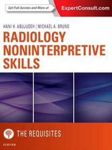 Radiology Noninterpretive Skills: The Requisites by Hani H. Abujudeh, Michael A. Bruno (9780323462976) - HardCover - Reference Medicine