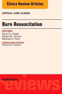 Burn Resuscitation, an Issue of Critical Care Clinics by Kevin N. Foster, Daniel M. Caruso, Michael D. Peck (9780323463041) - HardCover - Reference Medicine