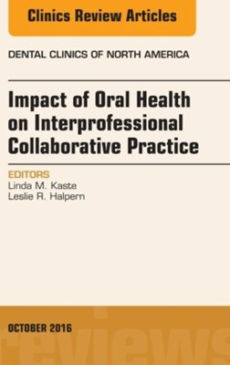 (ebook) Impact of Oral Health on Interprofessional Collaborative Practice, An Issue of Dental Clinics of North America, E-Book