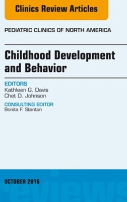 Childhood Development and Behavior, An Issue of Pediatric Clinics of North America, E-Book