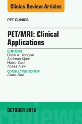 PET/MRI: Clinical Applications, An Issue of PET Clinics, E-Book