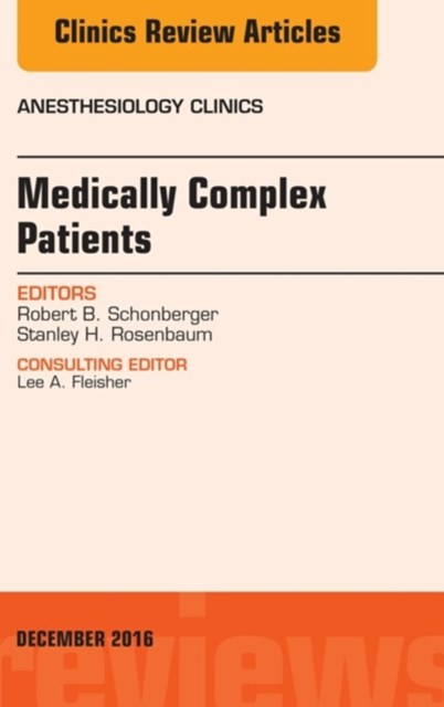 Medically Complex Patients, An Issue of Anesthesiology Clinics, E-Book
