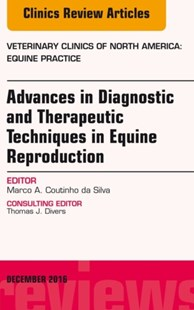 (ebook) Advances in Diagnostic and Therapeutic Techniques in Equine Reproduction, An Issue of Veterinary Clinics of North America: Equine Practice, E-Book - Reference Medicine