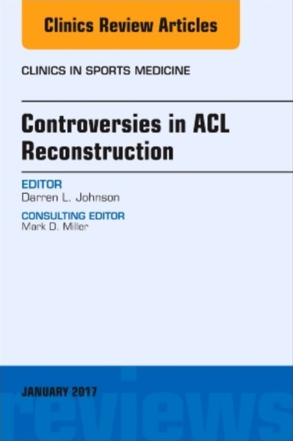 Controversies in ACL Reconstruction, An Issue of Clinics in Sports Medicine, E-Book