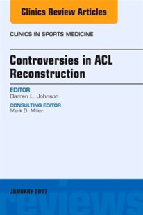 (ebook) Controversies in ACL Reconstruction, An Issue of Clinics in Sports Medicine, E-Book - Reference Medicine