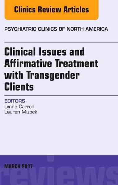 Clinical Issues and Affirmative Treatment with Transgender Clients, an Issue of Psychiatric Clinics of North America