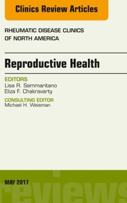 (ebook) Reproductive Health, An Issue of Rheumatic Disease Clinics of North America