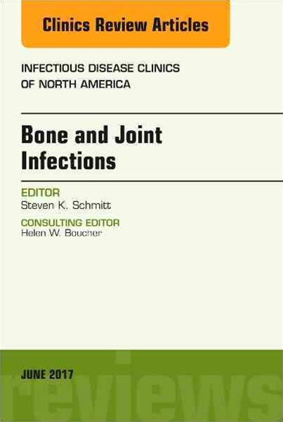 Bone and Joint Infections, an Issue of Infectious Disease Clinics of North America