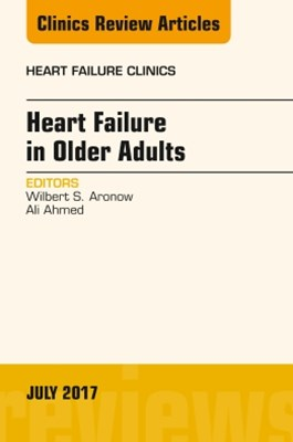 Heart Failure in Older Adults, An Issue of Heart Failure Clinics, E-Book
