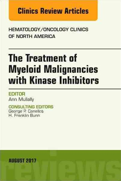 Treatment of Myeloid Malignancies with Kinase Inhibitors, an Issue of Hematology/Oncology Clinics of North America