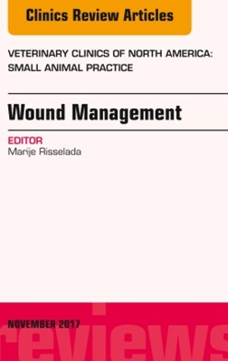 (ebook) Wound Management, An Issue of Veterinary Clinics of North America: Small Animal Practice, E-Book