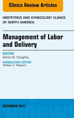 (ebook) Management of Labor and Delivery, An Issue of Obstetrics and Gynecology Clinics