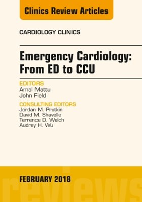 Emergency Cardiology: From ED to CCU, An Issue of Cardiology Clinics, E-Book