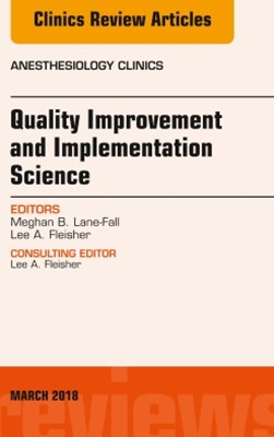 (ebook) Quality Improvement and Implementation Science, An Issue of Anesthesiology Clinics