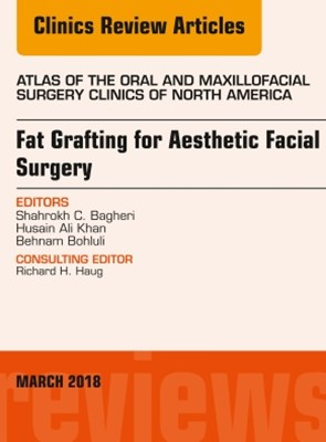 Fat Grafting for Aesthetic Facial Surgery, An Issue of Atlas of the Oral & Maxillofacial Surgery Clinics, E-Book