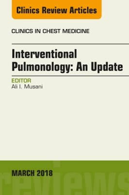 Interventional Pulmonology, An Issue of Clinics in Chest Medicine, E-Book
