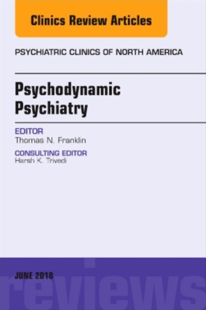 Psychodynamic Psychiatry, an Issue of Psychiatric Clinics of North America