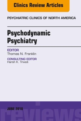 Psychodynamic Psychiatry, An Issue of Psychiatric Clinics of North America, E-Book