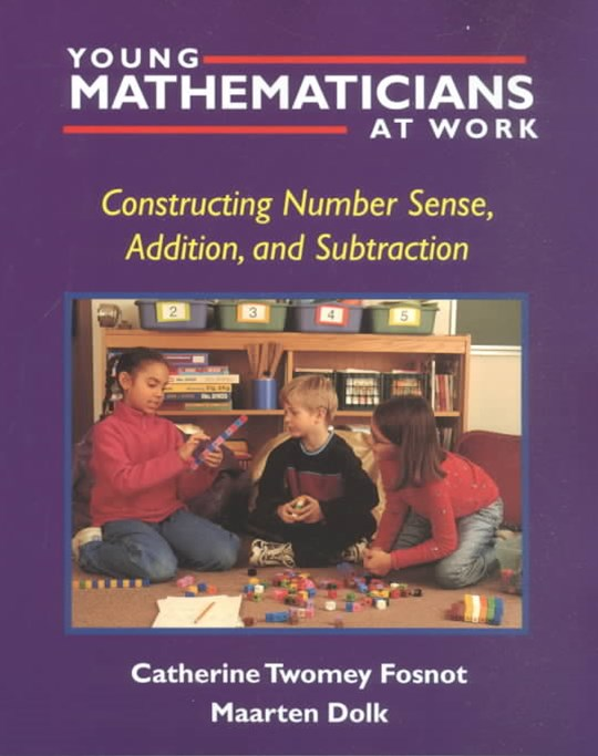 Young Mathematicians at Work : Constructing Number Sense, Addition, and Subtraction
