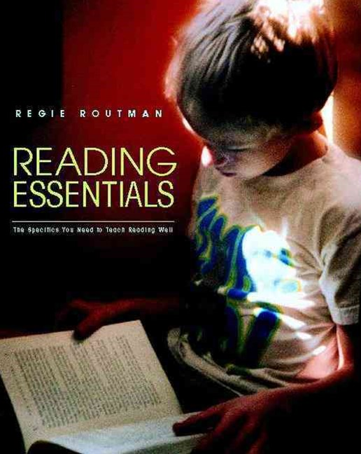 Reading Essentials : The Specifics You Need to Teach Reading Well