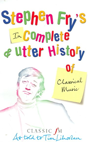 Stephen Fry's Incomplete & Utter History of Classical Music