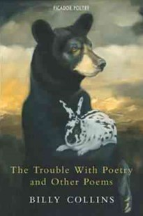 The Trouble with Poetry by Billy Collins (9780330441698) - PaperBack - Poetry & Drama Poetry