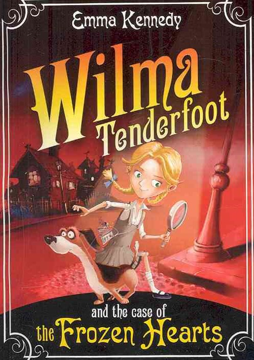 Wilma Tenderfoot and the Case of the Frozen Hearts: Book 1