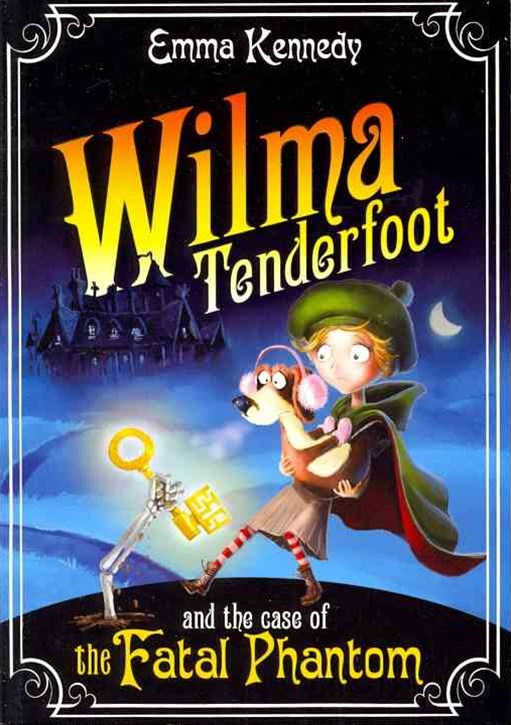 Wilma Tenderfoot and the Case of the Fatal Phantom: Book 3