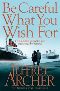 Be Careful What You Wish For: The Clifton Chronicles 4 by Jeffrey Archer (9780330517959) - PaperBack - Historical fiction