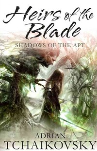 Heirs of the Blade: Shadows of the Apt 7 by Adrian Tchaikovsky (9780330541299) - PaperBack - Fantasy